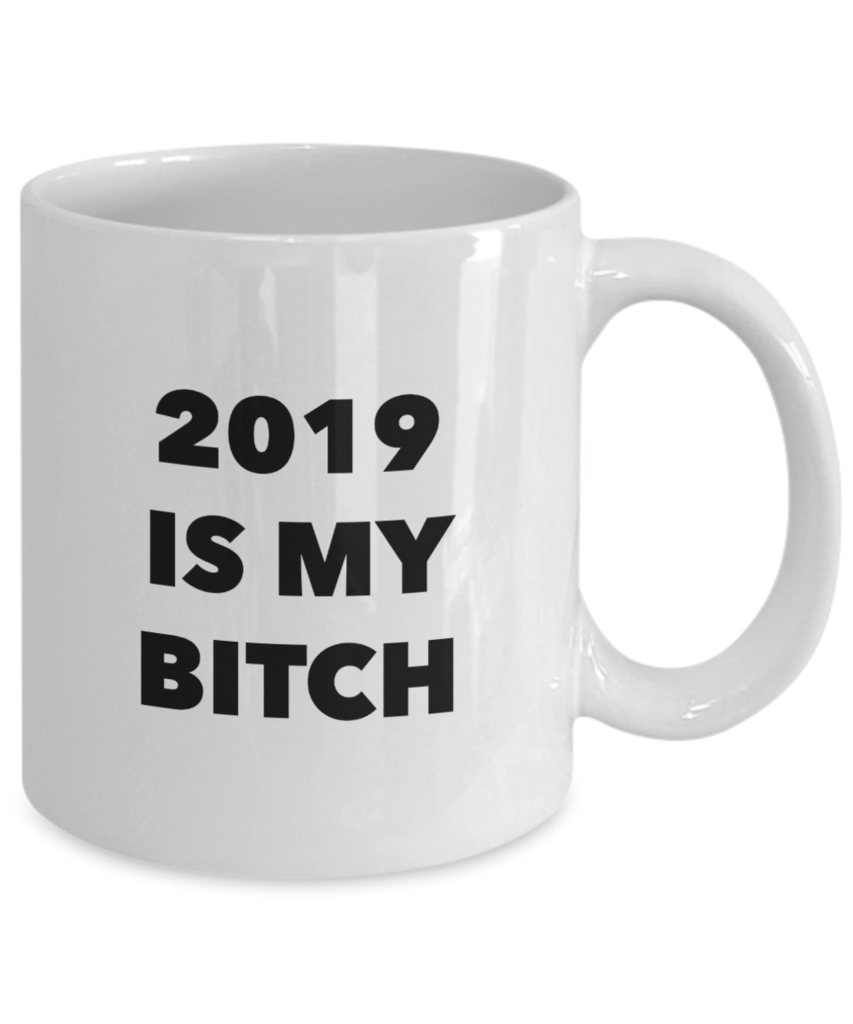 2019 Is My Bitch